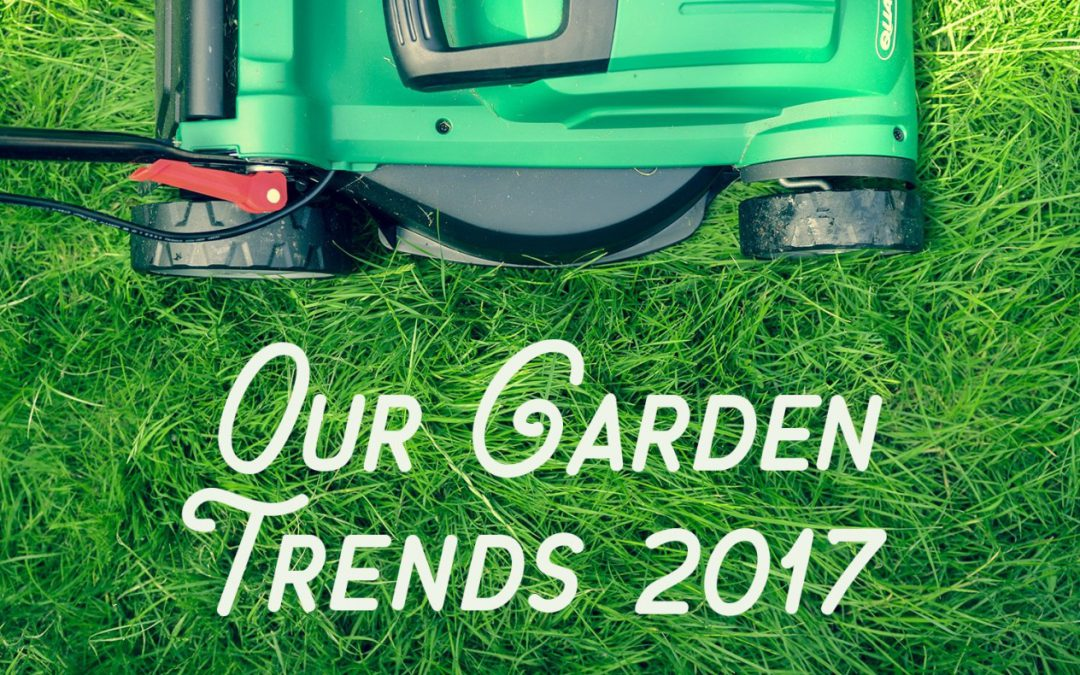 Our Garden Trends 2017